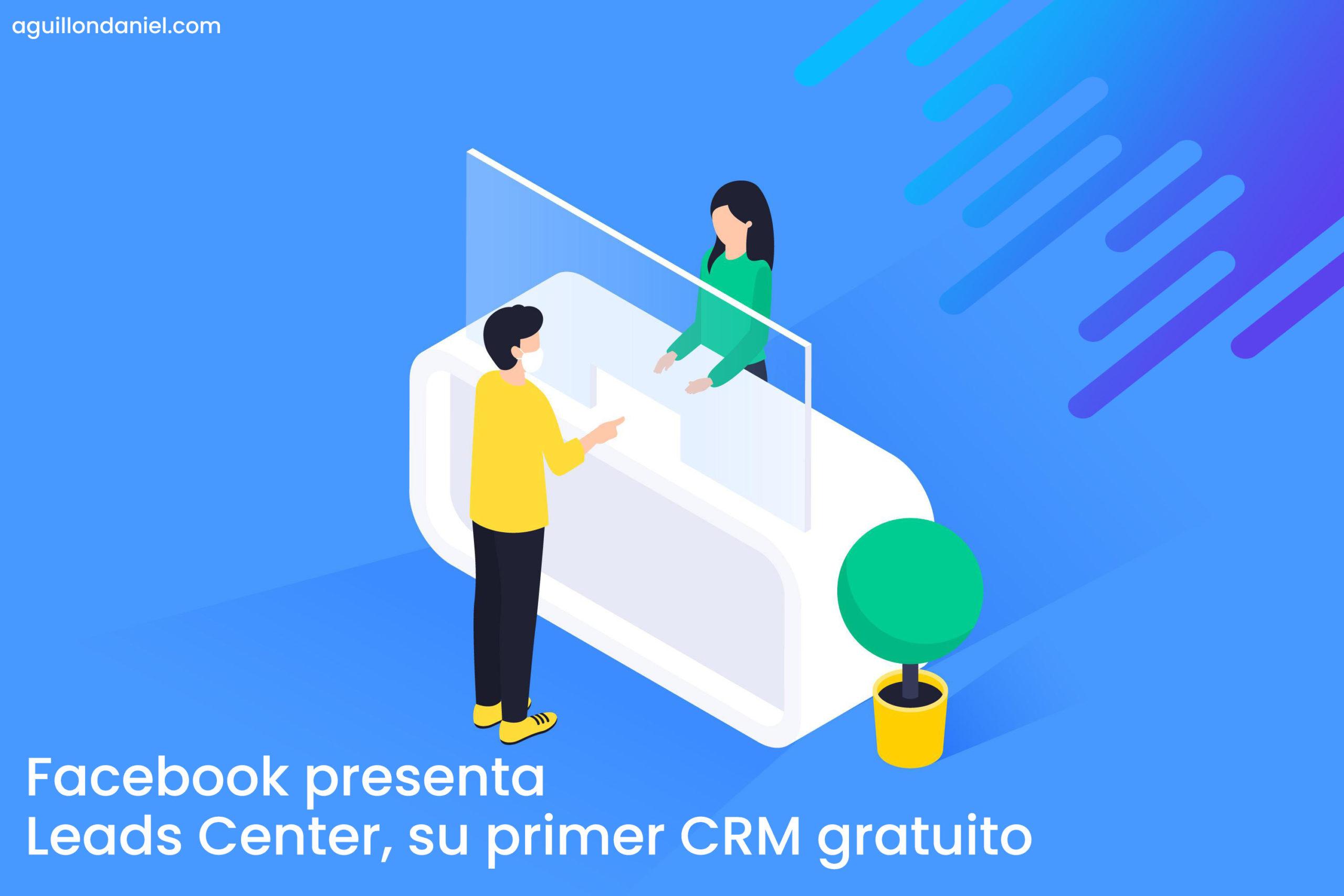 Facebook presenta Leads Center, su primer CRM gratuito daniel aguillon